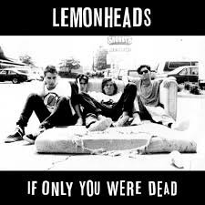 Lemonheads - If only you were dead