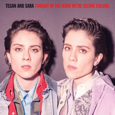 Tegan and Sara - Tonight In The Dark We're Seeing Colours