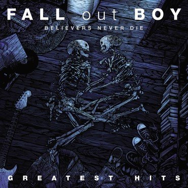 Fall Out Boy - Believers Never Die Greatest Hits Vol 1