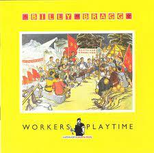 Billy Bragg - Worker's Playtime
