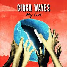 Circa waves - My love