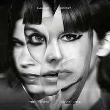 Sleater - Kinney - The Centre Won't Hold