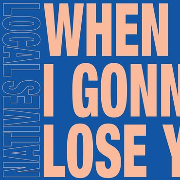 Local Natives / Overcoats - WhenAm I Gonna Lose You