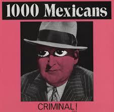 1000 Mexicans - Criminal!