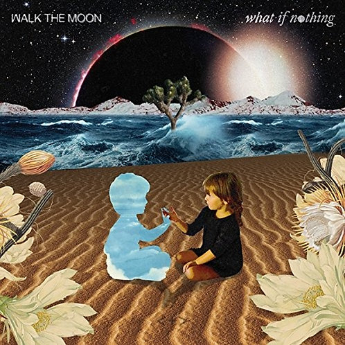 Walk The Moon - What If Nothing