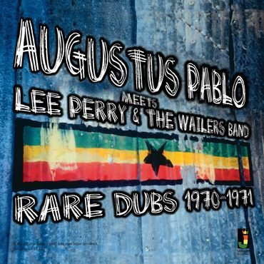 Augustus Pablo Meets Lee Perry & The Wailers Band - Rare Dubs 1970-71