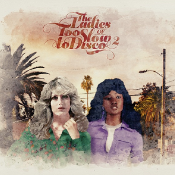 The Ladies of Too Slow To Disco Vol 2 - Various