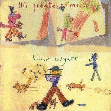 Robert Wyatt - His Greatest Misses