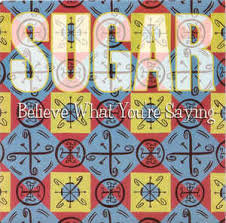 Sugar - Believe what you're saying