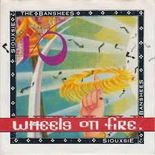 Siouxsie and the banshees - Wheels on fire