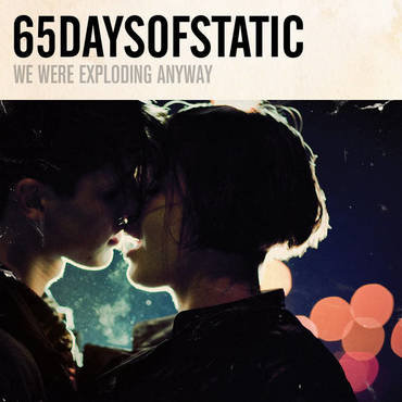 65daysofstatic - We were exploding anyway / Heavy Skies EP