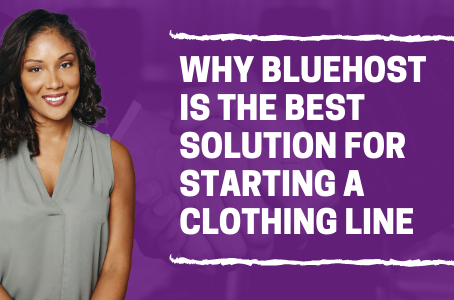 Why Bluehost is the Best Solution for Starting a Clothing Line