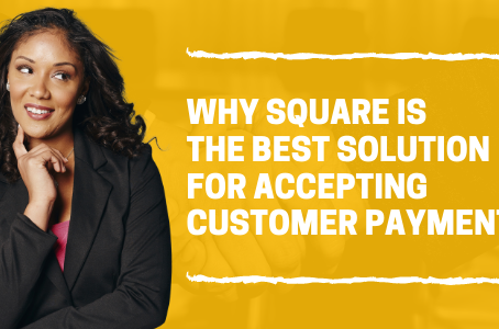Why Square is the Best Solution for Accepting Customer Payments