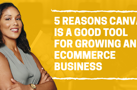 5 Reasons Canva is a Good Tool for Growing an eCommerce Business