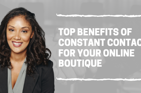 Top Benefits of Constant Contact for Your Online Boutique
