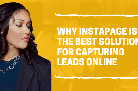 Why Instapage is the Best Solution for Capturing Leads Online