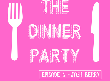 Josh Berry on The Dinner Party!