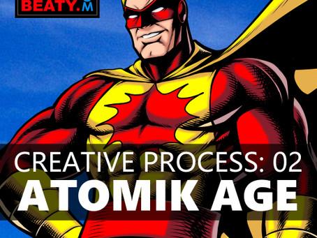 Creative Process 02: ATOMIK AGE