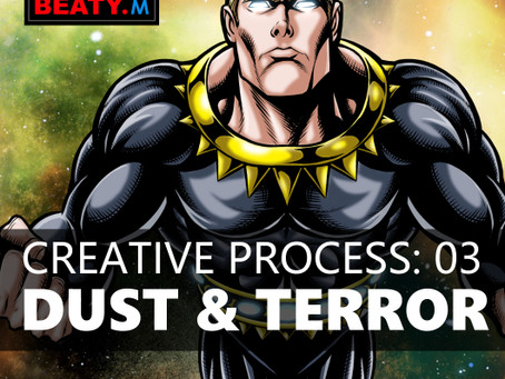 Creative Process 03: DUST & TERROR