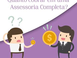 Quanto cobrar em uma Assessoria Completa?