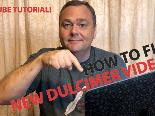 How To Find The Latest Dulcimer Videos!