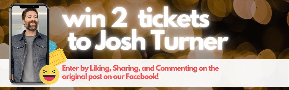 WIN 2 TICKETS TO JOSH TURNER IN CONCERT.