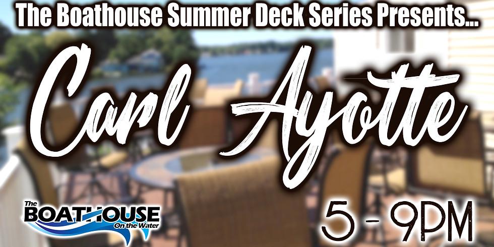 SUMMER DECK SERIES: CARL AYOTTE