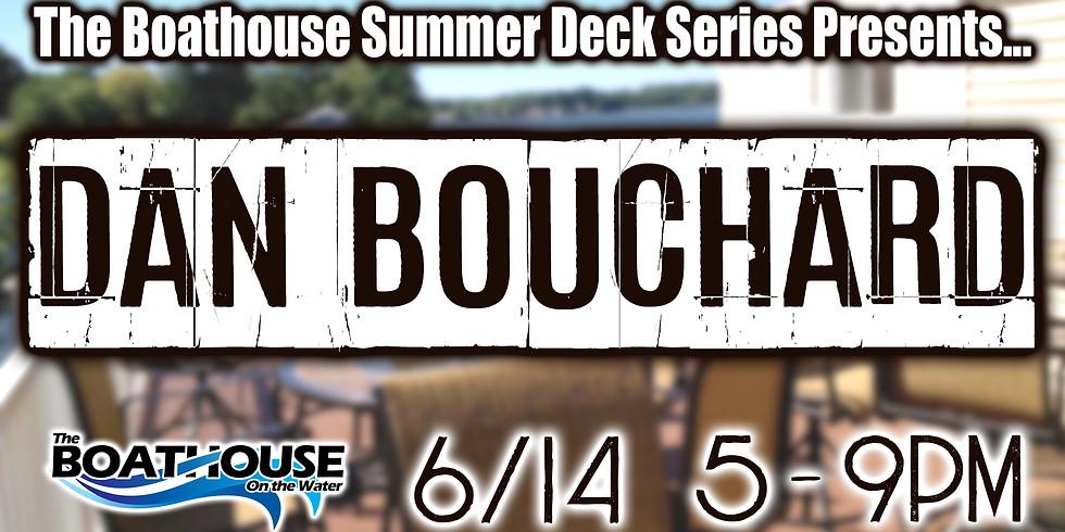 SUMMER DECK SERIES: DAN BOUCHARD