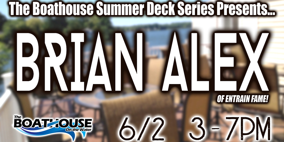 SUMMER DECK SERIES: BRIAN ALEX (Of ENTRAIN)