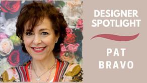 Designer Spotlight - Pat Bravo