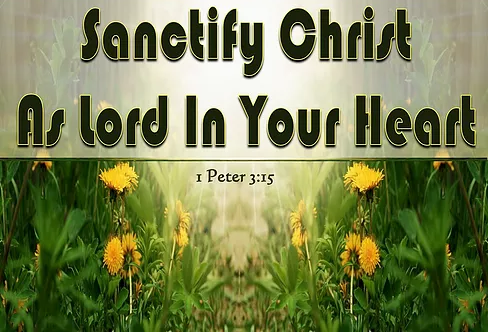 Sanctify Christ As Lord In Your Heart