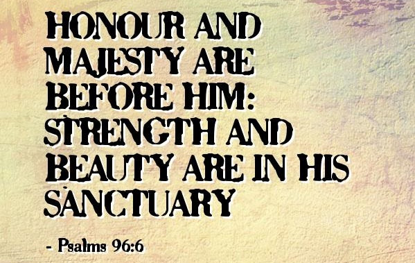 Strength And Beauty Are In His Sanctuary