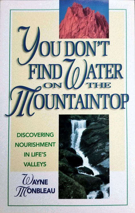 """You Don't Find Water On The Mountaintop (Formerly """"Why Is This Happening To Me"""")"""