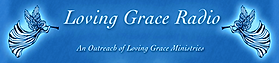 Visit Us At www.lovinggraceradio.net