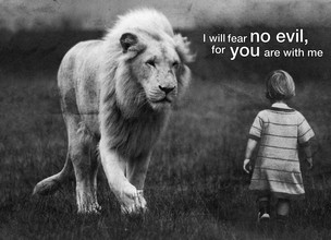 Fear No Evil For God Is With You