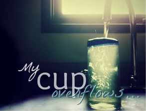 Our Cup Overflows
