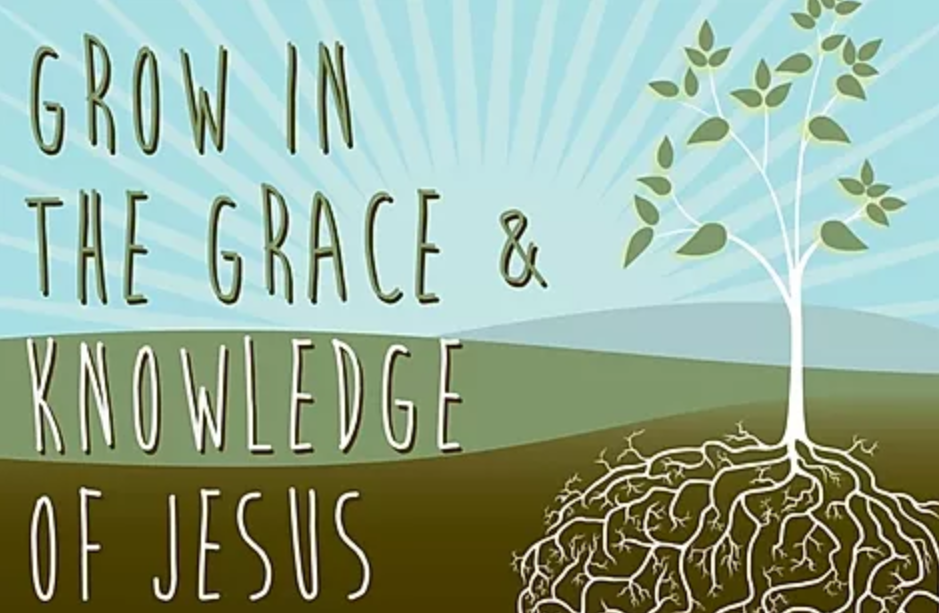 Grow In The Grace And Knowledge Of Jesus Christ