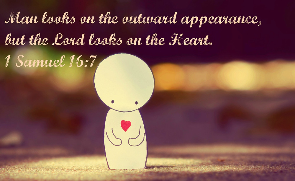 Man Looks At The Outward Appearance, But The Lord Looks At The Heart