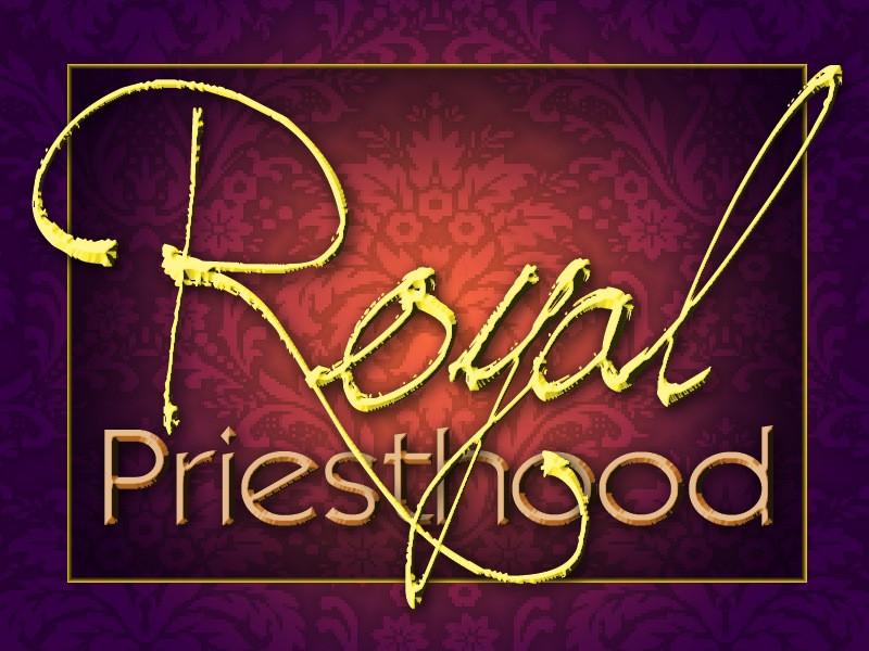 We Are God's Royal Priesthood
