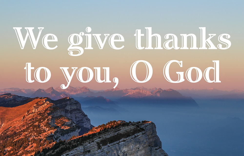 """Give Thanks """"For Your Name Is Near"""""""
