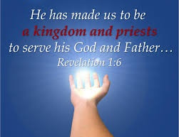 Jesus Has Made Us To Be a Kingdom of Priests