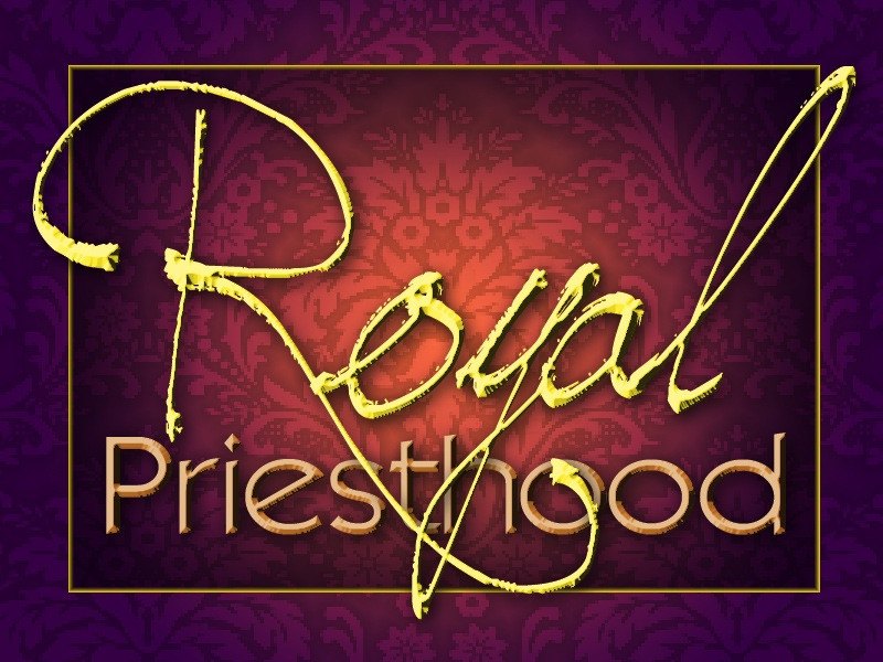 Enter Into God's Royal Priesthood