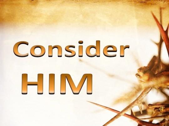 """Consider Him"""
