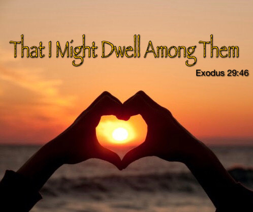 """That I Might Dwell Among Them"""