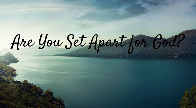 "Ministering To The Lord Is Our Being ""Set Apart For Me"""
