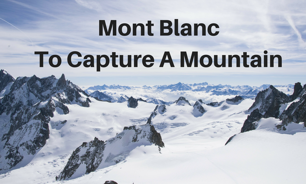 Mont Blanc To Capture A Mountain Blog Post Title Graphic