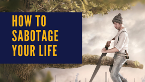 How to Sabotage Your Life