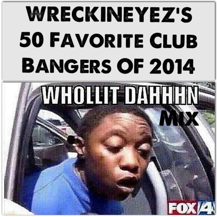 """50 of Wreckineyez's Favorite Club Tracks of 2014"" Mix"