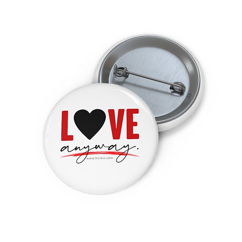 Love Anyway Custom Pin Buttons
