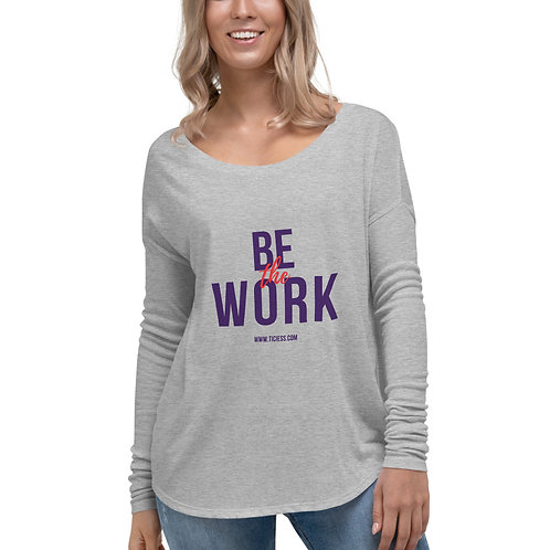 Be The Work Ladies' Long Sleeve Tee
